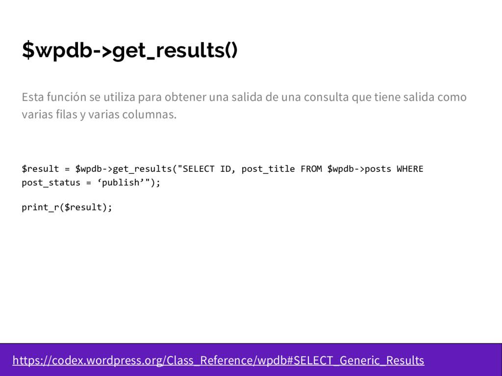 $wpdb->get_results() Esta función se utiliza pa...