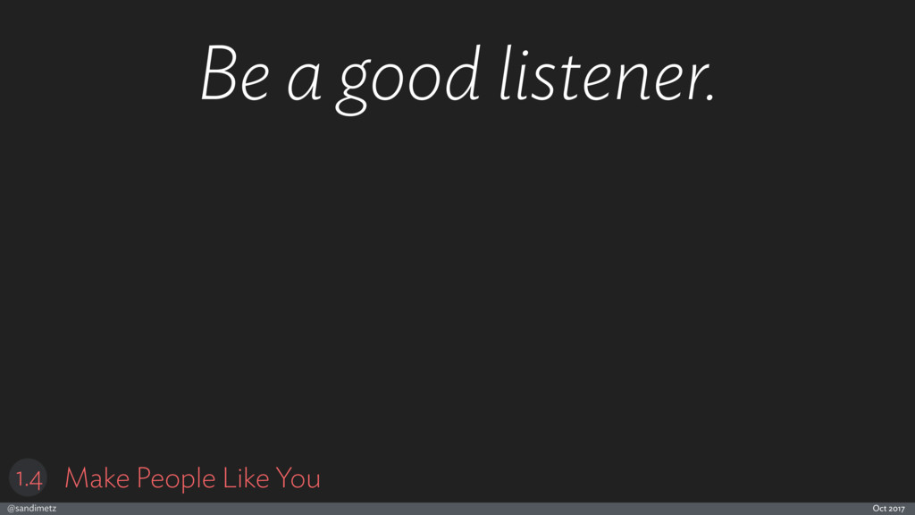 @sandimetz Oct 2017 Be a good listener. Make Pe...