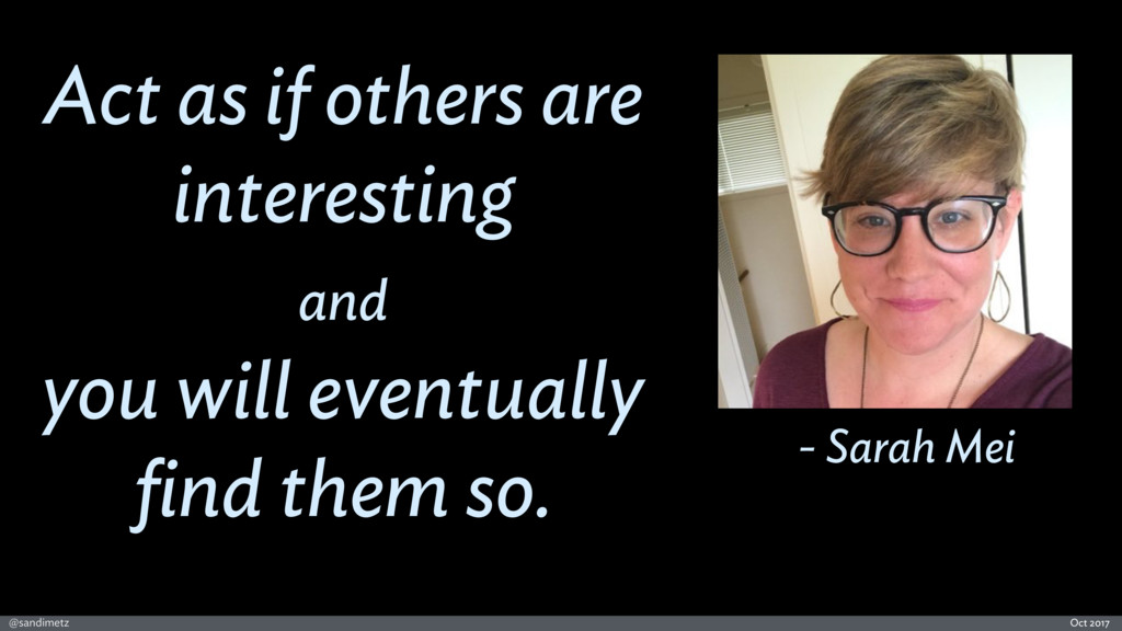 @sandimetz Oct 2017 Act as if others are intere...
