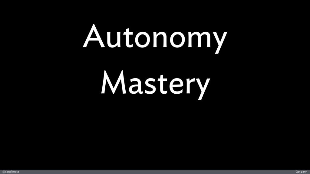@sandimetz Oct 2017 Autonomy Mastery