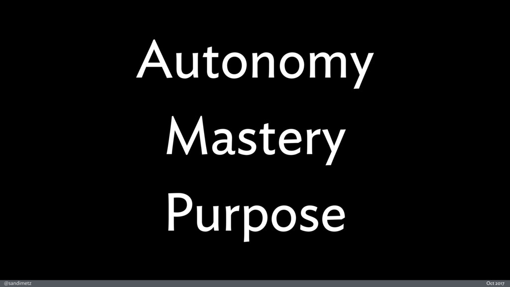 @sandimetz Oct 2017 Autonomy Mastery Purpose