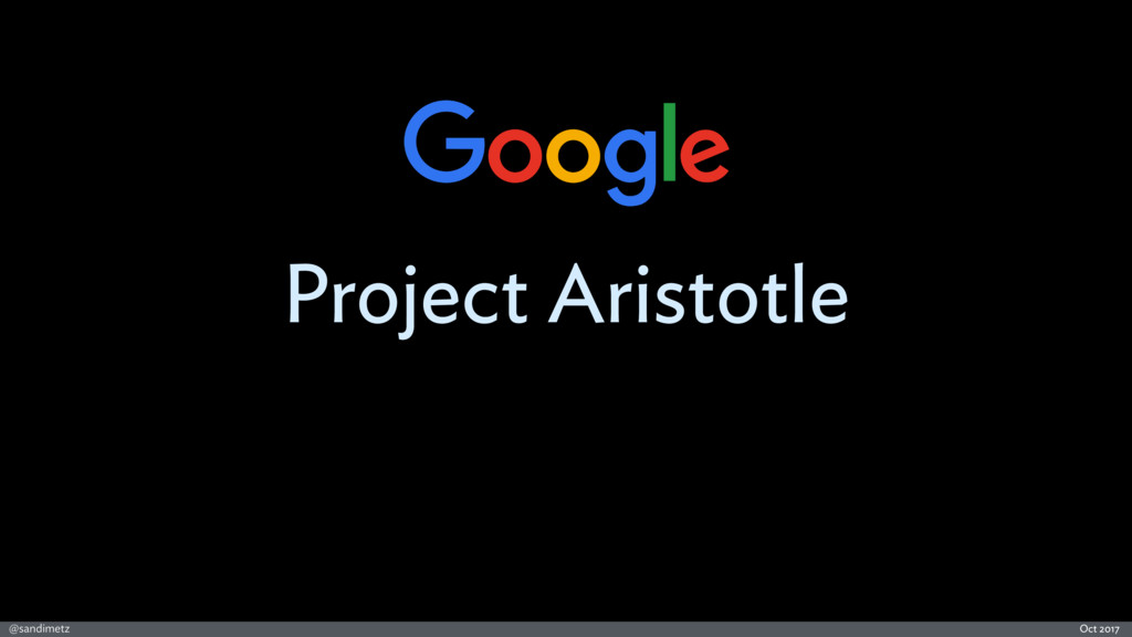 @sandimetz Oct 2017 Project Aristotle