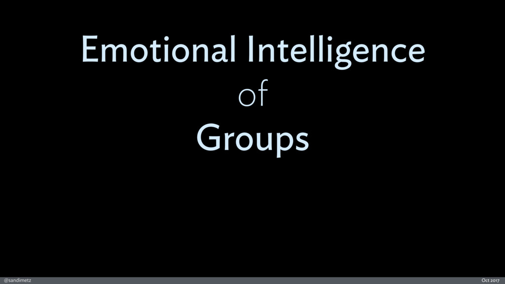 @sandimetz Oct 2017 Emotional Intelligence of G...