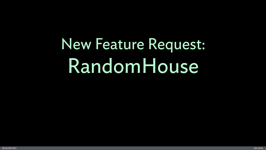 Jan 2015 @sandimetz New Feature Request: Random...