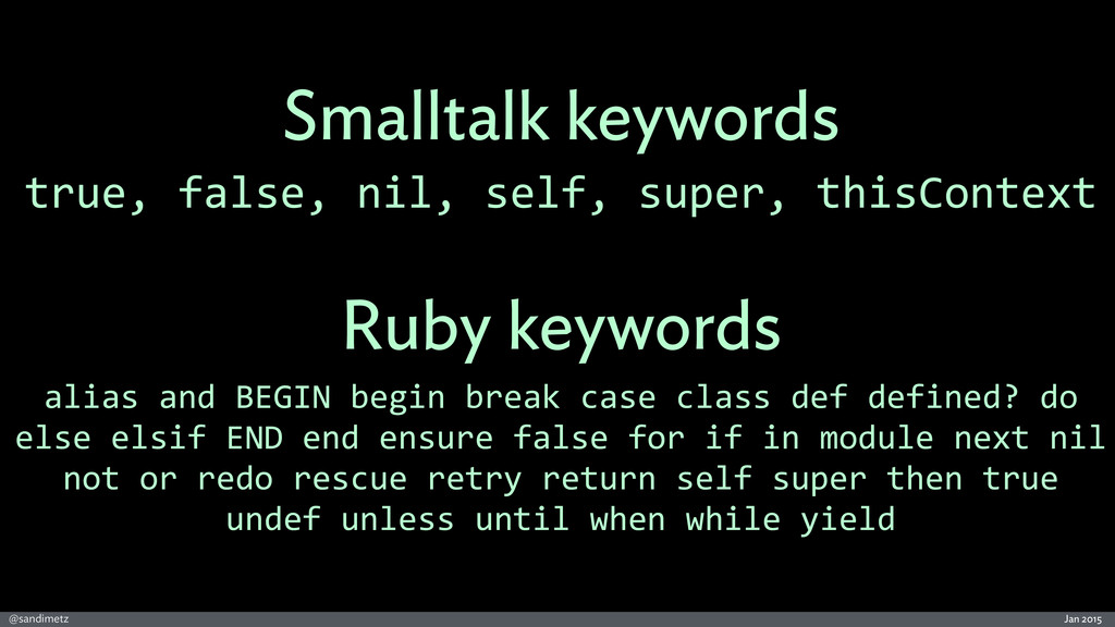 Jan 2015 @sandimetz Smalltalk keywords true,	