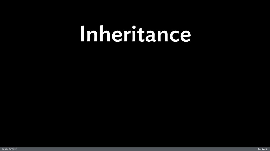 Jan 2015 @sandimetz Inheritance