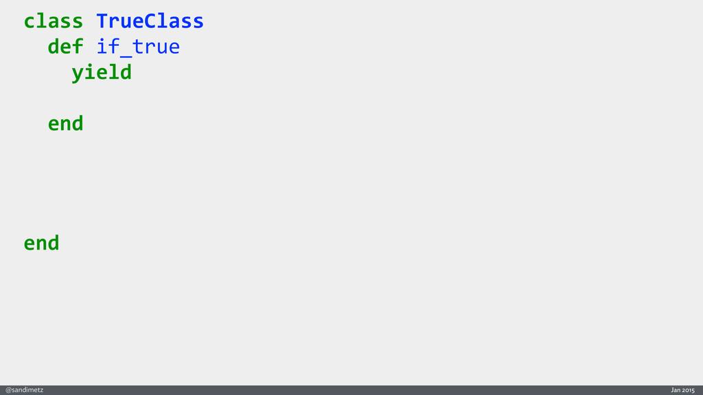 Jan 2015 @sandimetz class TrueClass   ...