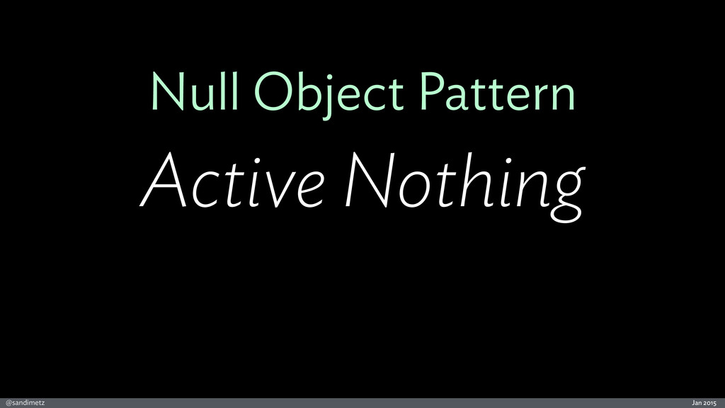 Jan 2015 @sandimetz Null Object Pattern Active ...