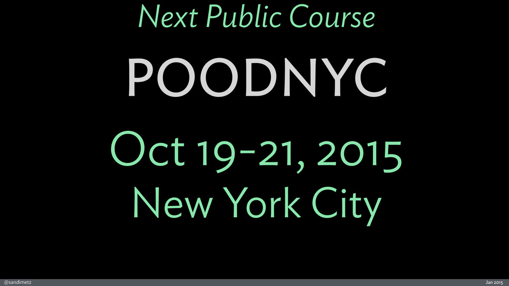 Jan 2015 @sandimetz Next Public Course POODNYC ...