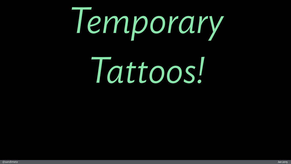 Jan 2015 @sandimetz Temporary Tattoos!