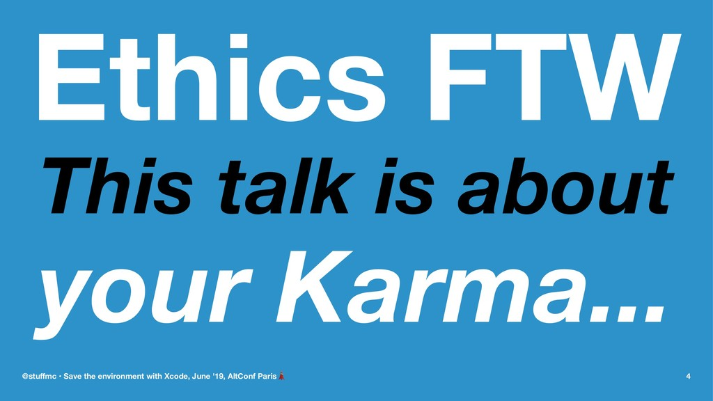 Ethics FTW This talk is about your Karma... @st...