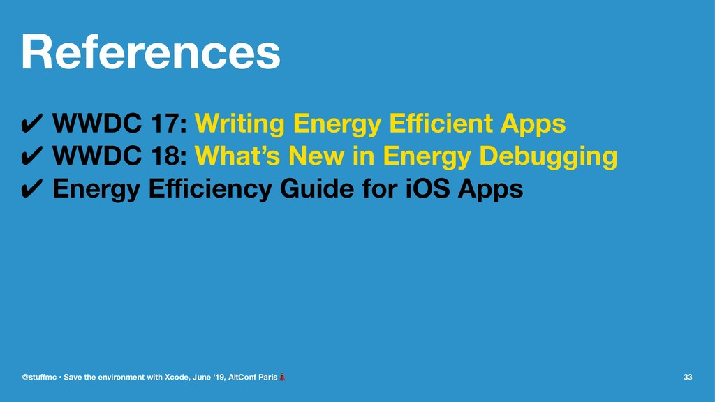 References ✔ WWDC 17: Writing Energy Efficient Ap...