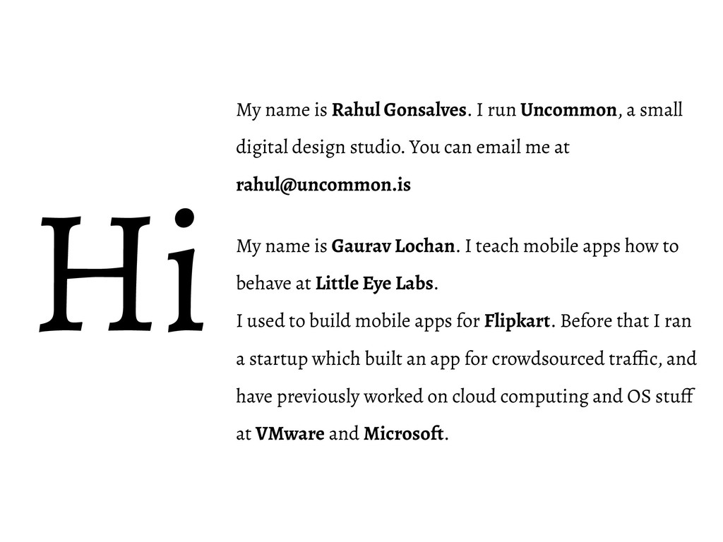 My name is Rahul Gonsalves. I run Uncommon, a s...