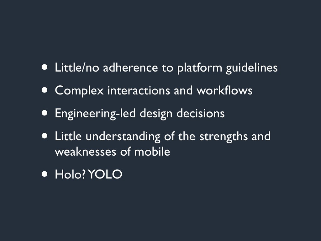• Little/no adherence to platform guidelines • ...