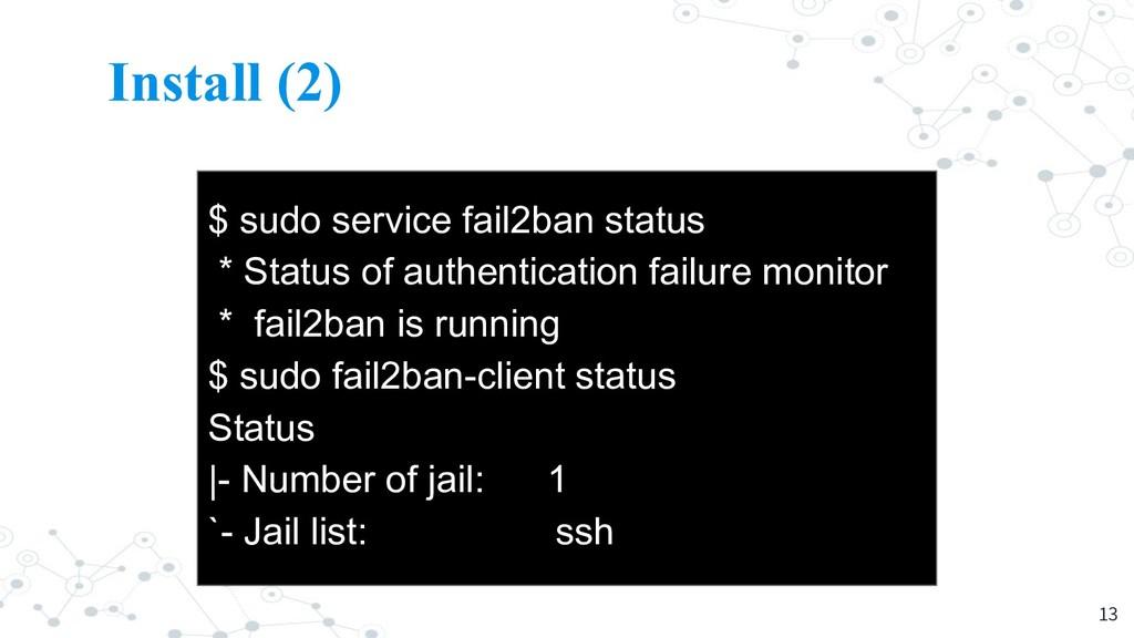 Install (2) 13 $ sudo service fail2ban status *...