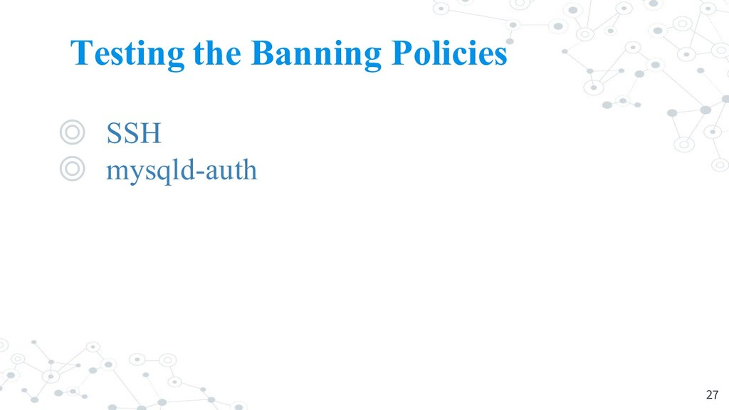 Testing the Banning Policies ◎ SSH ◎ mysqld-aut...