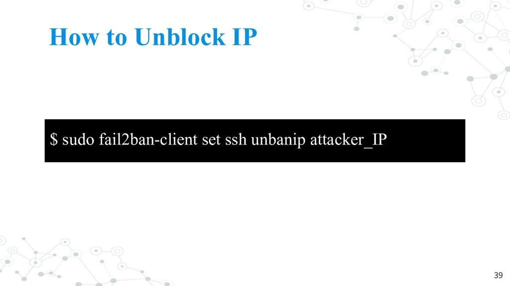 How to Unblock IP 39 $ sudo fail2ban-client set...