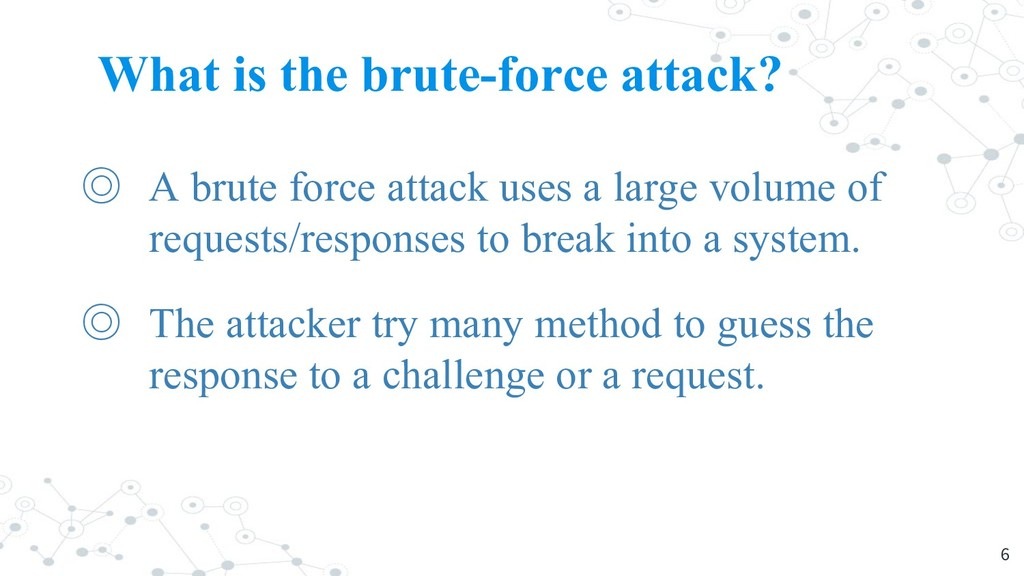 What is the brute-force attack? ◎ A brute force...