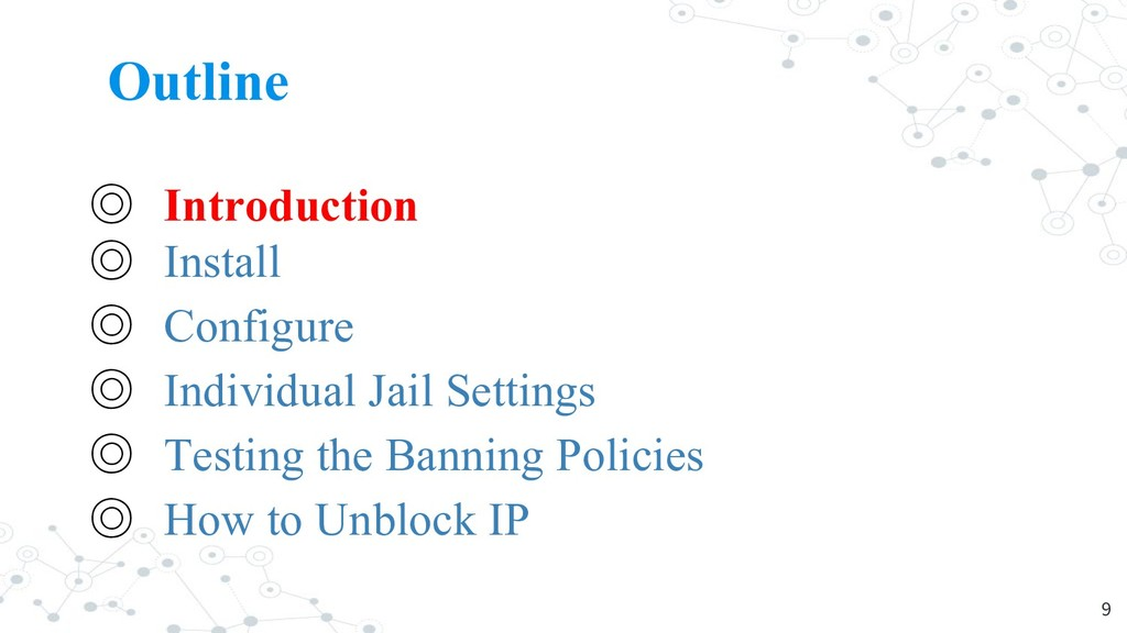 Outline ◎ Introduction ◎ Install ◎ Configure ◎ ...