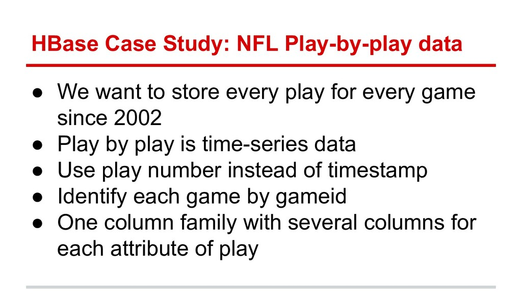 HBase Case Study: NFL Play-by-play data ● We wa...