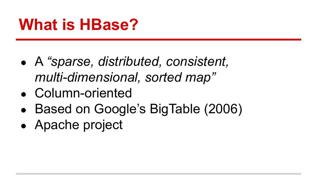 """What is HBase? ● A """"sparse, distributed, consis..."""