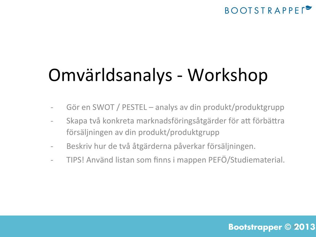 18  Bootstrapper © 2013 Omvärldsanalys -...