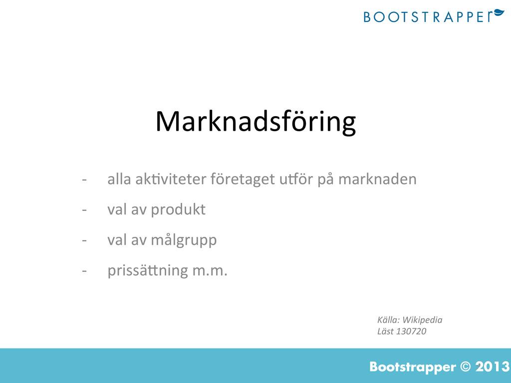 9  Bootstrapper © 2013 Marknadsföring  -...