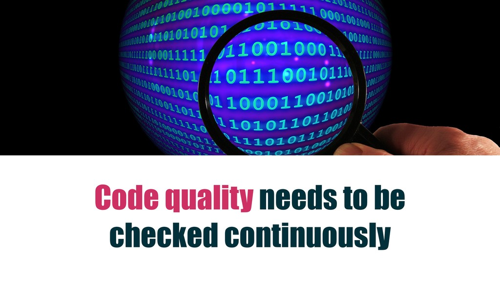 Code quality needs to be checked continuously