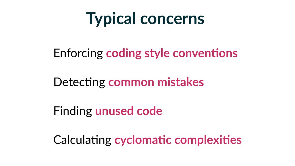Typical concerns Enforcing coding style convenF...