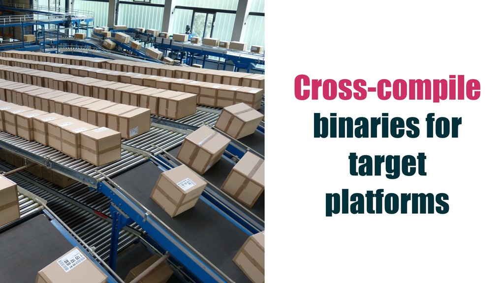 Cross-compile binaries for target platforms