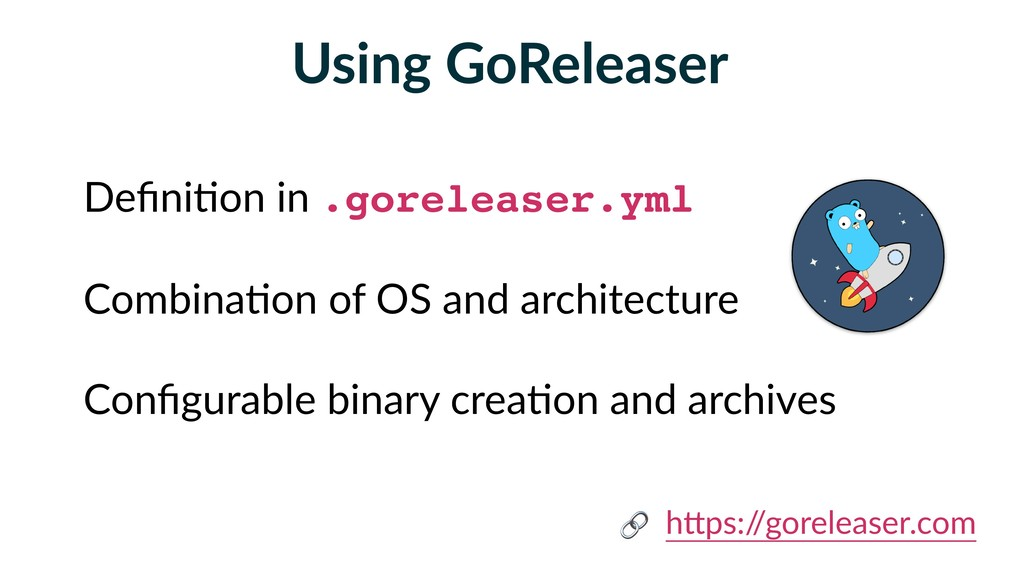 Using GoReleaser Defini5on in .goreleaser.yml Co...