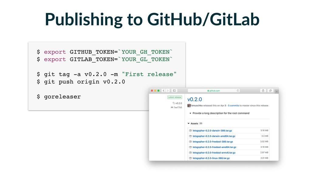 Publishing to GitHub/GitLab $ export GITHUB_TOK...