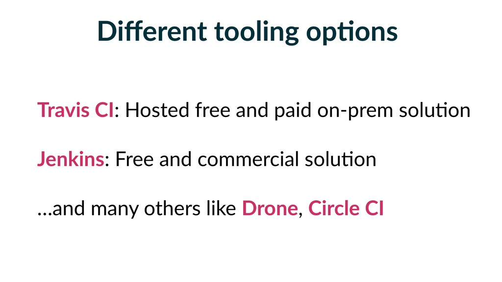 Different tooling opFons Travis CI: Hosted free ...