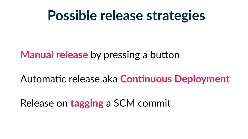 Possible release strategies Manual release by p...
