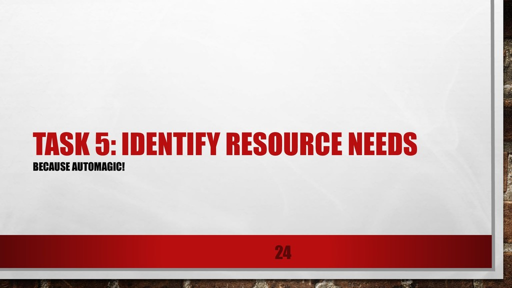 TASK 5: IDENTIFY RESOURCE NEEDS BECAUSE AUTOMAG...