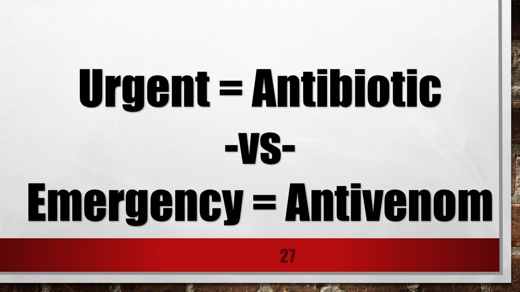 27 Urgent = Antibiotic -vs- Emergency = Antiven...
