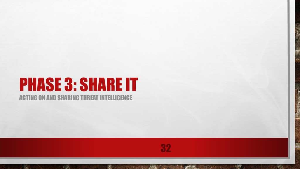 PHASE 3: SHARE IT ACTING ON AND SHARING THREAT ...