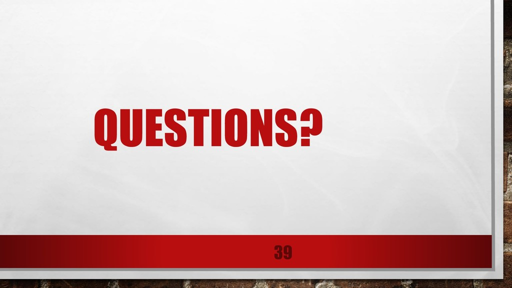 QUESTIONS? 39