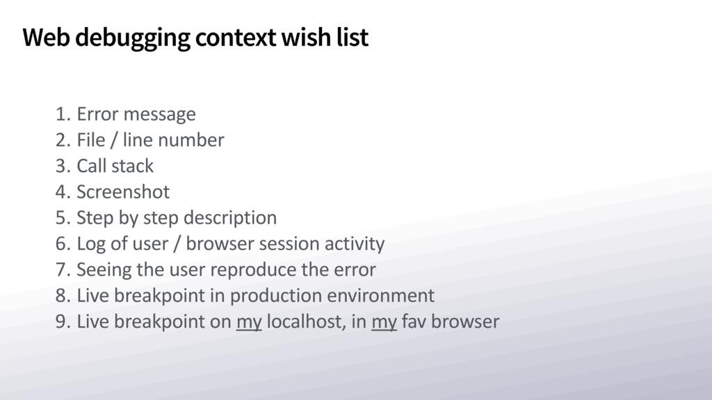 Web debugging context wish list 1. Error messag...