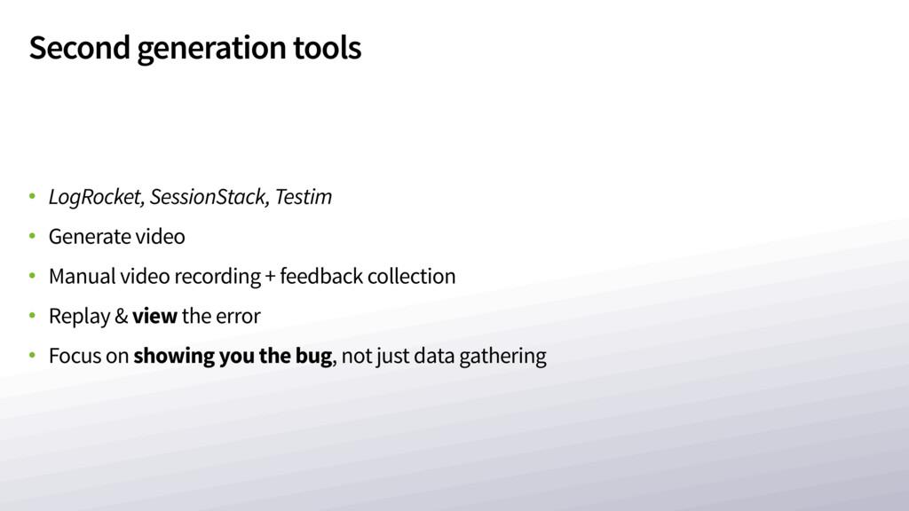 Second generation tools • LogRocket, SessionSta...