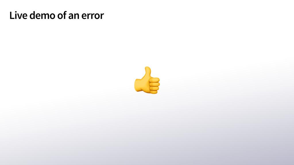 Live demo of an error