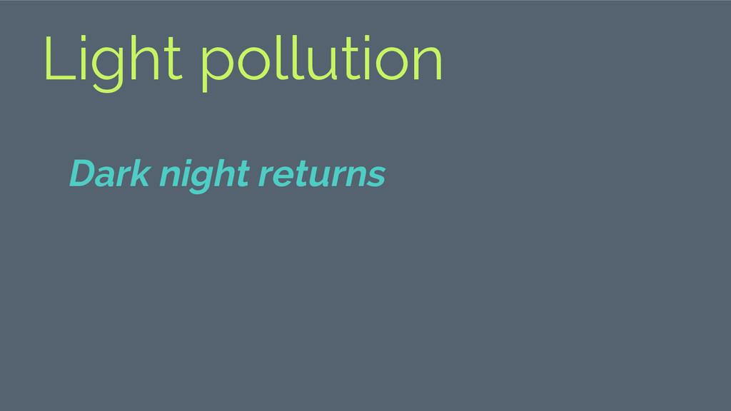 Light pollution Dark night returns