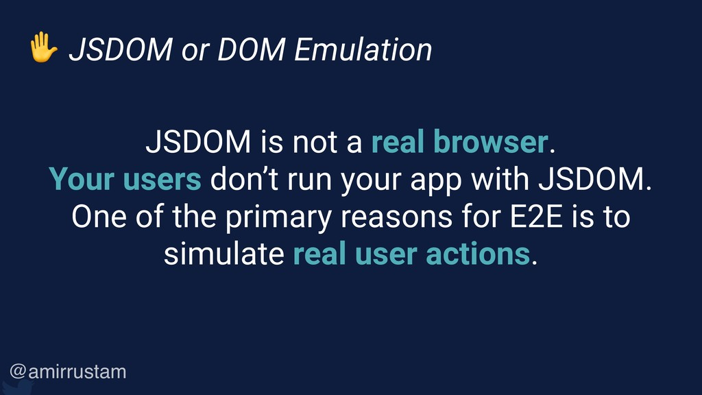 ✋ JSDOM or DOM Emulation JSDOM is not a real br...