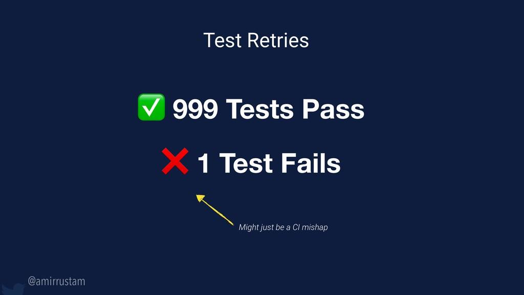 @amirrustam Test Retries ✅ 999 Tests Pass ❌ 1 T...