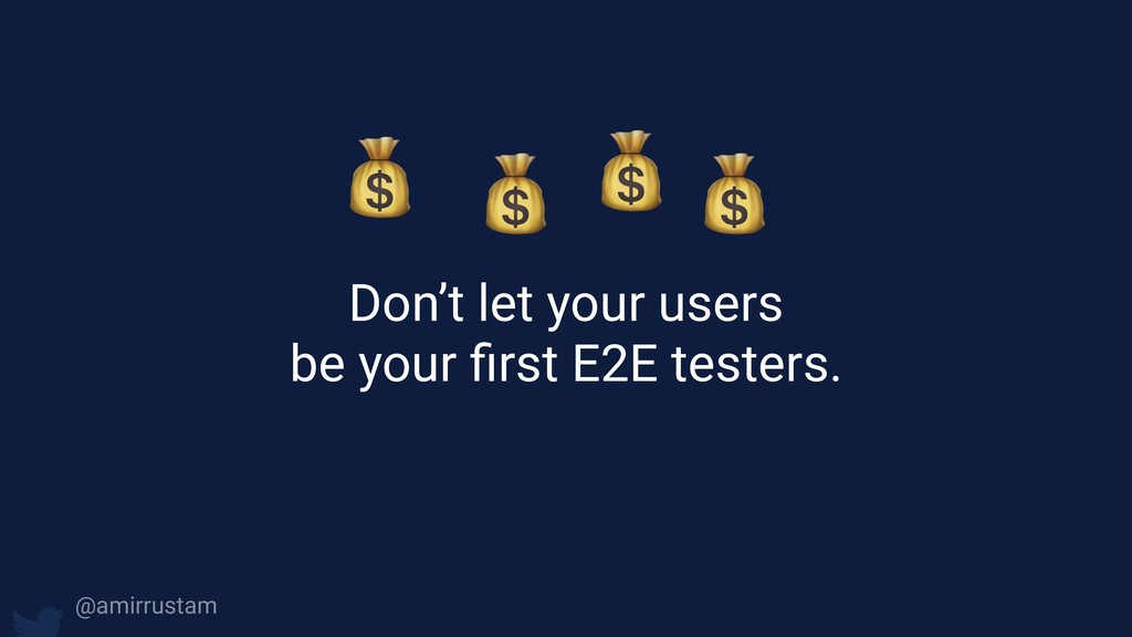 Don't let your users be your first E2E testers....