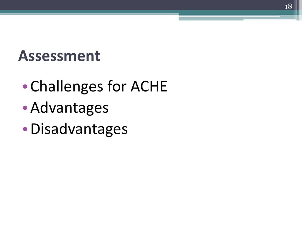 Assessment •Challenges for ACHE •Advantages •Di...