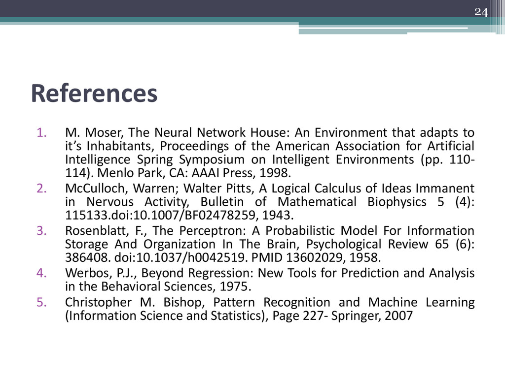 References 1. M. Moser, The Neural Network Hous...