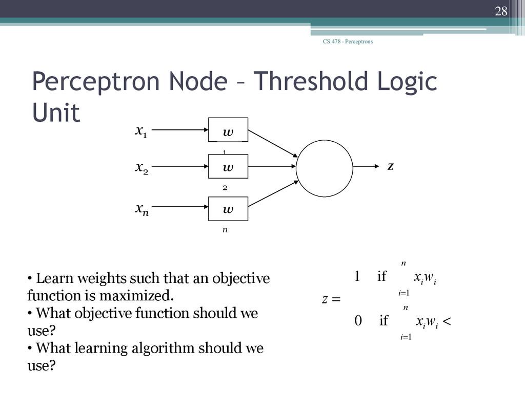 CS 478 - Perceptrons 28 Perceptron Node – Thres...