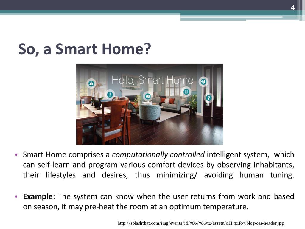 So, a Smart Home? • Smart Home comprises a comp...