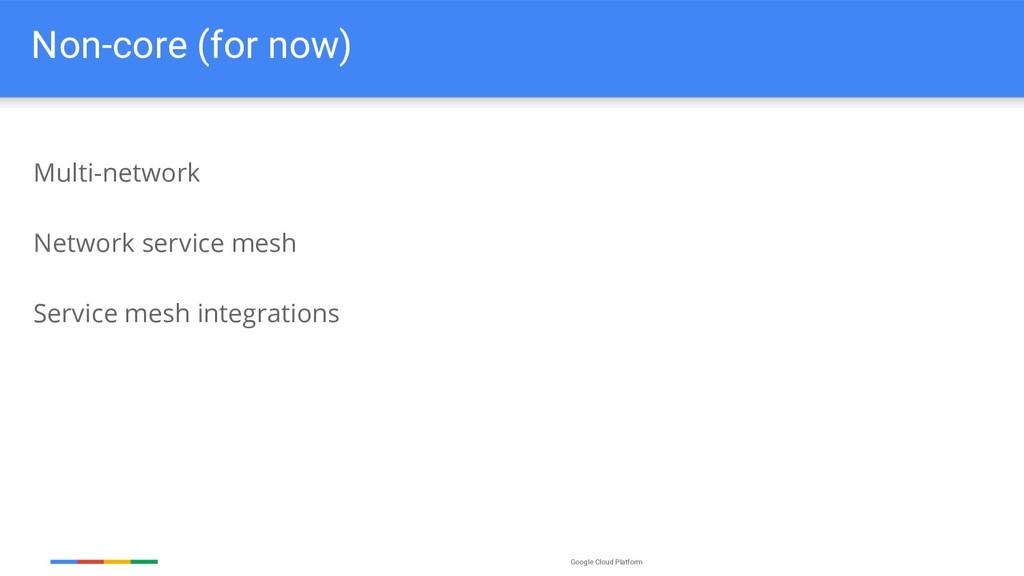 Google Cloud Platform Non-core (for now) Multi-...